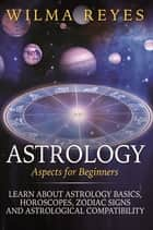 Astrology Aspects For Beginners ebook by Wilma Reyes