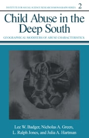 Child Abuse in the Deep South - Geographical Modifiers of Abuse Characteristics ebook by Lee W. Badger, Nicholas A. Green, L. Ralph Jones,...