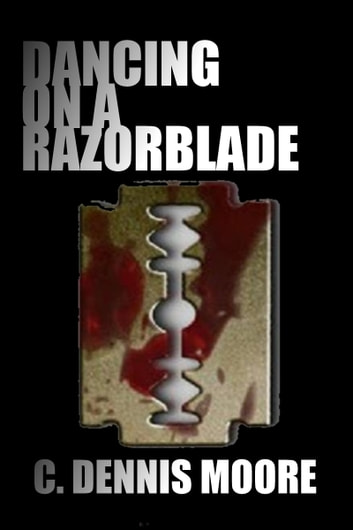 Dancing On a Razorblade ebook by C. Dennis Moore