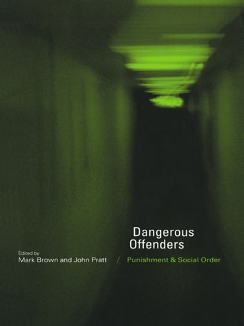 Dangerous Offenders - Punishment and Social Order ebook by