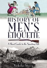 History of Men's Etiquette - A Short Guide to the Sporting Life ebook by Nicholas Storey