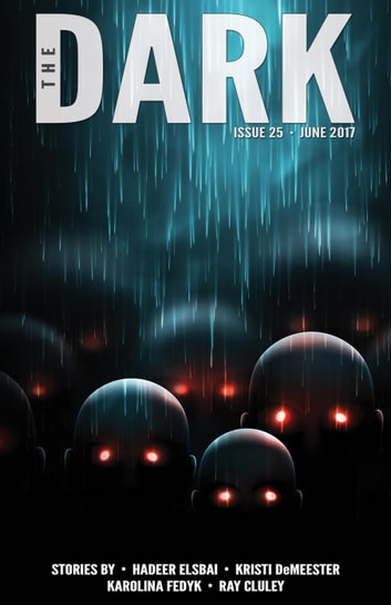 The Dark Issue 25 - The Dark, #25 ebook by Hadeer Elsbai,Kristi DeMeester,Karolina Fedyk,Ray Cluley