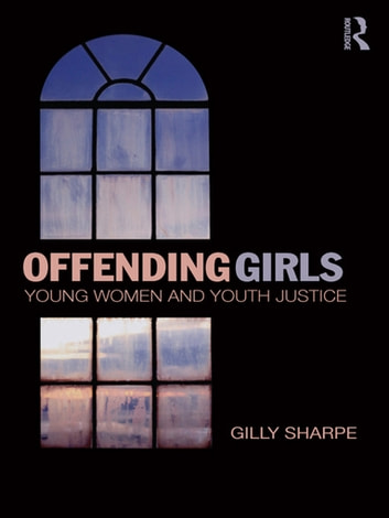 Offending Girls - Young Women and Youth Justice ebook by Gilly Sharpe