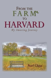 FROM THE FARM TO HARVARD ebook by Pearl Chase