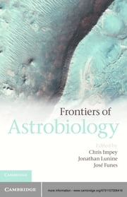 Frontiers of Astrobiology ebook by Professor Chris Impey,Professor Jonathan Lunine,José Funes