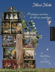 Mixed-Media Dollhouses - Techniques and Ideas for Doll-size Assemblages ebook by Tally Oliveau,Julie Molina