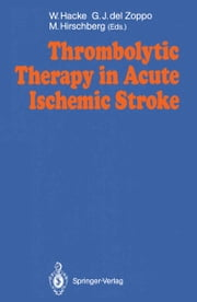 Thrombolytic Therapy in Acute Ischemic Stroke ebook by Werner Hacke,Matthias Hirschberg,Gregory del Zoppo