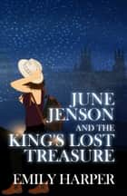 June Jenson and the King's Lost Treasure ebook by Emily Harper