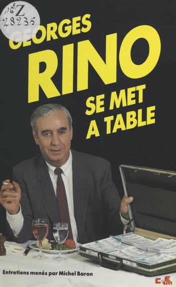 Georges Rino se met à table - Entretiens eBook by Georges Rino,Michel Baron