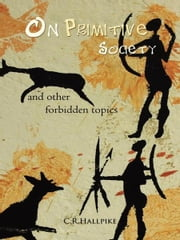 On Primitive Society - and other forbidden topics ebook by C.R.Hallpike
