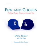 Few and Chosen Dodgers - Defining Dodgers Greatness Across the Eras ebook by Duke Snider,Phil Pepe,Don Zimmer