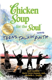 Chicken Soup for the Soul Presents Teens Talkin' Faith ebook by Jack Canfield,Mark Victor Hansen