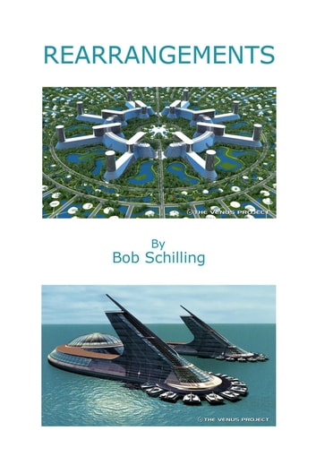 Rearrangements - The Venus Project's Resource-Based Economy ebook by Bob Schilling