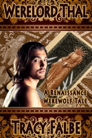 Werelord Thal: A Renaissance Werewolf Tale ebook by Tracy Falbe