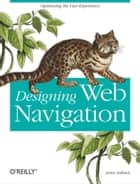 Designing Web Navigation - Optimizing the User Experience ebook by James Kalbach