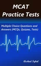 MCAT Practice Tests: Multiple Choice Questions and Answers (MCQs, Quizzes, Tests) ebook by Arshad Iqbal