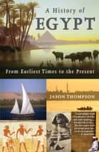 A History of Egypt - From Earliest Times to the Present ebook by Jason Thompson