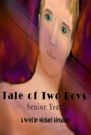 Tale of Two Boys: Senior Year ebook by Michael Alexander