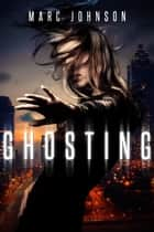 Ghosting ebook by Marc Johnson