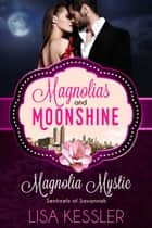 Magnolia Mystic - Sentinels of Savannah ebook by Lisa Kessler