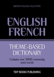 Theme-based dictionary British English-French - 9000 words ebook by Andrey Taranov