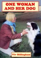 One Woman and Her Dog ebook by Viv Billingham