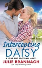 Intercepting Daisy - A Love and Football Novel ebook by Julie Brannagh