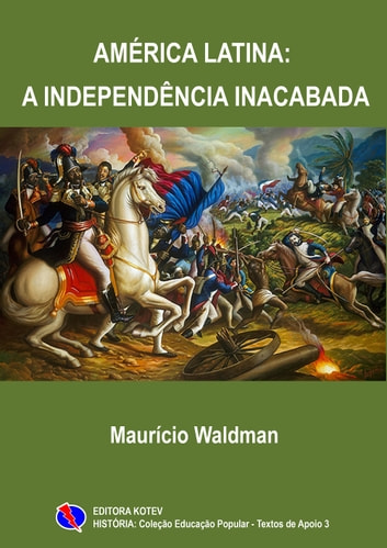 América Latina - A Independência Inacabada ebook by Maurício Waldman