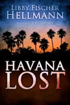 Havana Lost ebook by Libby Fischer Hellmann