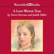 A Love Woven True audiobook by Tracie Peterson, Judith Miller