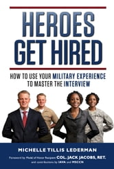 Heroes Get Hired - How To Use Your Military Experience to Master the Interview ebook by Michelle Tillis Lederman