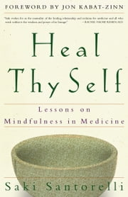 Heal Thy Self - Lessons on Mindfulness in Medicine ebook by Saki Santorelli