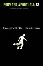 The Ultimate Soccer Strike - Forward in Football VIII ebook by Paul Watson Fraughton,Paul Fraughton
