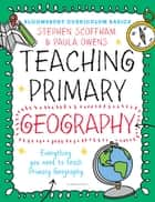 Bloomsbury Curriculum Basics: Teaching Primary Geography ebook by Dr Stephen Scoffham, Dr. Paula Owens
