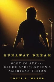 Runaway Dream - Born to Run and Bruce Springsteen's American Vision ebook by Louis P. Masur