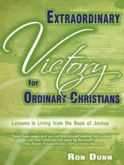 Extraordinary Victory for Ordinary Christians - Lessons in Living from the Book of Joshua ebook by Ron Dunn
