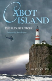 Cabot Island - The Alex Gill Story ebook by Gary Collins