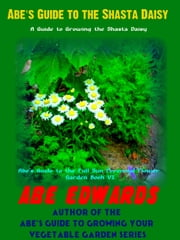 Abe's Guide to the Shasta Daisy ebook by Abe Edwards
