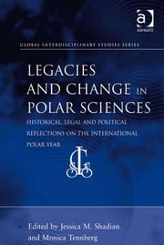 Legacies and Change in Polar Sciences - Historical, Legal and Political Reflections on The International Polar Year ebook by Dr Monica Tennberg,Dr Jessica M Shadian,Professor Sai Felicia Krishna-Hensel