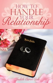 How To Handle Your Relationship ebook by Cole, Judith Carol