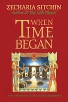 When Time Began (Book V) ebook by Zecharia Sitchin