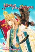 Yona of the Dawn, Vol. 8 ebook by Mizuho Kusanagi
