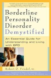 Borderline Personality Disorder Demystified - An Essential Guide for Understanding and Living with BPD ebook by Robert  O. Friedel M.D., M.D.