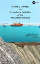 Tectonic, Climatic, and Cryospheric Evolution of the Antarctic Peninsula ebook by John B. Anderson,Julia S. Wellner