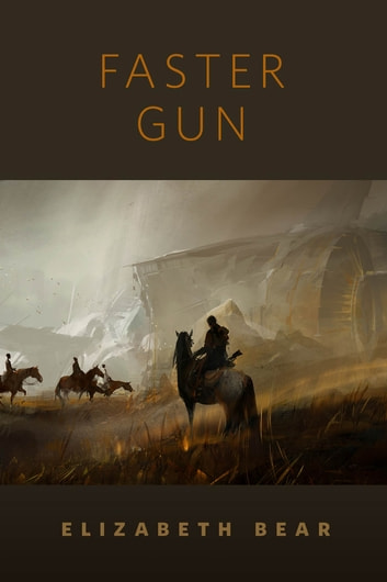 Faster Gun - A Tor.Com Original ebook by Elizabeth Bear