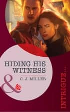 Hiding His Witness (Mills & Boon Intrigue) ebook by C.J. Miller