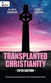 Transplanted Christianity - Documents illustrating aspects of New Zealand Church History ebook by Allan K Davidson,Peter J Lineham