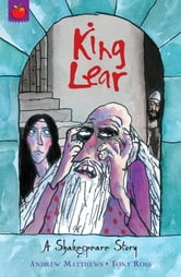 Shakespeare Stories: King Lear - Shakespeare Stories for Children ebook by Andrew Matthews