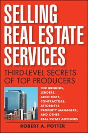 Selling Real Estate Services - Third-Level Secrets of Top Producers ebook by Robert A Potter