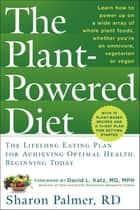 The Plant-Powered Diet ebook by Sharon Palmer, RD,David L. Katz, MD, MPH